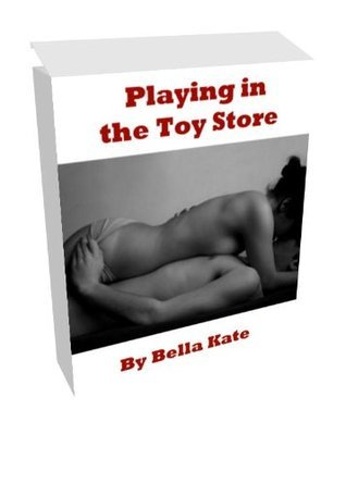 Playing in the Toy Store  by  Bella Kate