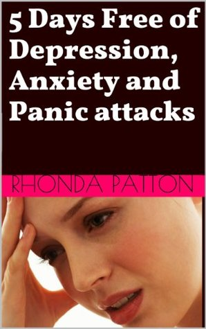 5 Days Free of Depression, Anxiety and Panic attacks  by  Rhonda Patton
