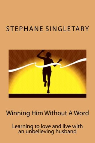 Winning Him Without A Word  by  Stephane Singletary