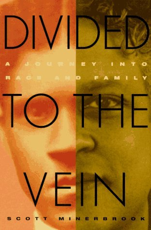 Divided To The Vein: A Journey into Race and Family  by  Scott Minerbrook