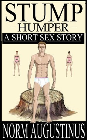 Stump Humper  by  Norm Augustinus