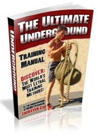 THE ULTIMATE UNDERGROUND TRAINING MANUAL - Discover the Worlds Most Lethal Training Methods!  by  Ultimate Underground Training