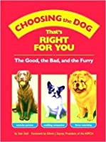 Choosing the Dog that's Right for You : The Good, the Bad, and the Furry