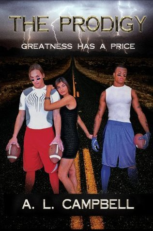 The Prodigy: Greatness Has A Price A.L. Campbell