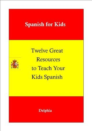 Spanish for Kids:12 Great Resources to Teach Your Kids Spanish  by  Delphia