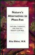 Natures Alternatives to Phen-Fen: Natural Therapies for Healthy Weight Control  by  Rita Elkias