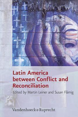 Latin America Between Conflict and Reconciliation  by  Susan Flamig