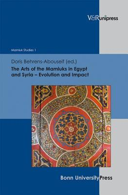 The Arts of the Mamluks in Egypt and Syria: Evolution and Impact  by  Doris Behrens-Abouseif