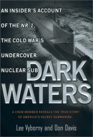 Dark Waters:: An Insiders Account of the NR-1 The Cold Wars Undercover Nuclear Sub  by  Lee Vyborny
