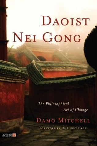 Daoist Nei Gong: The Philosophical Art of Change  by  Damo Mitchell