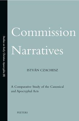 Commission Narratives: A Comparative Study of the Canonical and Apocryphal Acts  by  Istv?n Czachesz