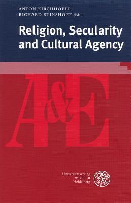 Religion, Secularity and Cultural Agency  by  Anton Kirchhofer