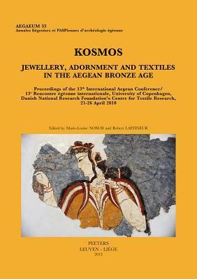 Kosmos. Jewellery, Adornment and Textiles in the Aegean Bronze Age: Proceedings of the 13th International Aegean Conference / 13e Rencontre Egeenne Internationale, University of Copenhagen, Danish National Research Foundations Centre for Textile Resea...  by  Robert Laffineur