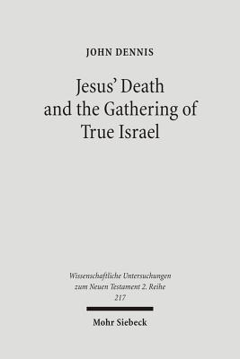 Jesus Death and the Gathering of True Israel: The Johannine Appropriation of Restoration Theology in the Light of John 11.47-52  by  John A. Dennis