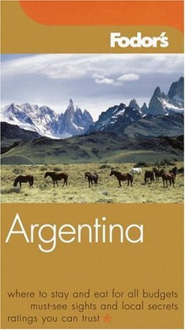 Fodors Argentina, 3rd Edition  by  Fodors Travel Publications Inc.