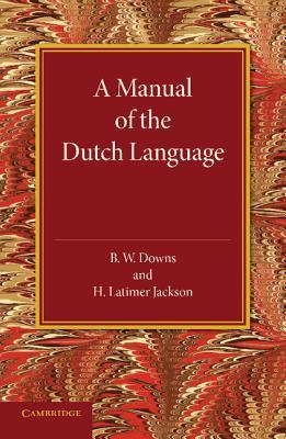 A Manual of the Dutch Language  by  B W Downs