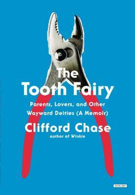 The Tooth Fairy: Parents, Lovers, and Other Wayward Deities Clifford Chase
