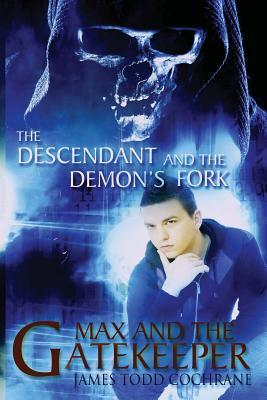 The Descendant and the Demons Fork (Max and the Gatekeeper Book III)  by  James Todd Cochrane