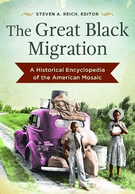 The Great Black Migration: A Historical Encyclopedia of the American Mosaic  by  Steven Reich