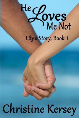 He Loves Me Not (Lilys Story, #1) Christine Kersey