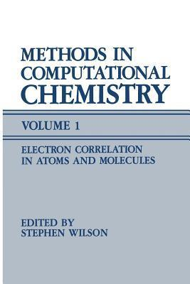 Methods in Computational Chemistry: Volume 1 Electron Correlation in Atoms and Molecules  by  Stephen   Wilson