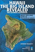 Hawaii the Big Island Revealed: The Ultimate Guidebook