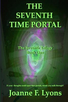 The Seventh Time Portal: The Seventh Trilogy  by  Joanne F Lyons