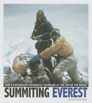 Summiting Everest: How a Photograph Celebrates Teamwork at the Top of the World  by  Emma Carlson Berne