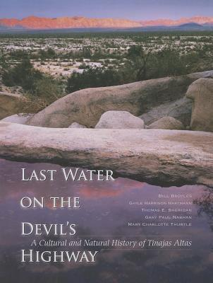 Last Water on the Devils Highway: A Cultural and Natural History of Tinajas Altas  by  Bill Broyles