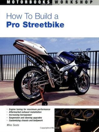How To Build A Pro Streetbike (Motorbooks Workshop)  by  Mike Seate
