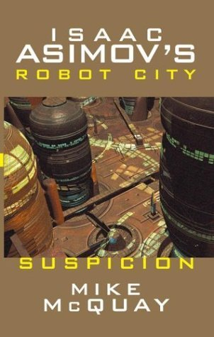Isaac Asimovs Suspicion: Robot City: Book 2  by  Mike McQuay
