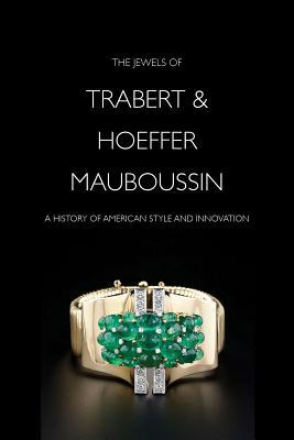 The Jewels of Trabert & Hoeffer-Mauboussin: A History of American Style and Innovation  by  Nonie Gadsden