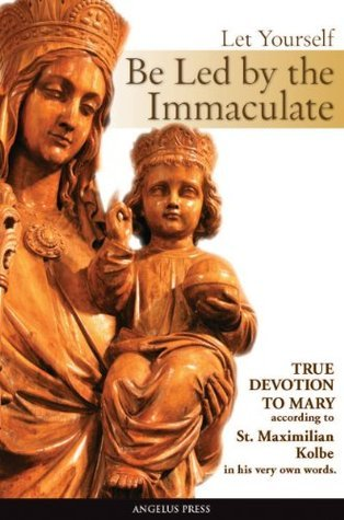 Let Yourself Be Led  by  the Immaculate by St. Maximilian Kolbe