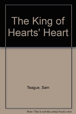 The King of Hearts Heart  by  Sam Teague