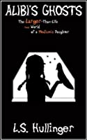 Alibi's Ghosts, The Larger-Than-Life Small World of a Medium's Daughter (Alibi Vernon Paranormal Mystery)