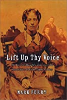 Lift Up Thy Voice: The Grimke Family's Journeyfrom Slaveholders to Civil Rights Leaders
