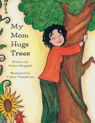 My Mom Hugs Trees (The My Mom Series) Robyn Ringgold