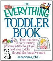 The Everything Toddler Book: From Controlling Tantrums to Potty Training, Practical Advice to Get You and Your Toddler Through the Formative Years (Everything®)