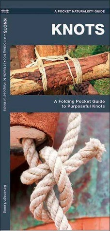 Knots: A Folding Pocket Guide to Purposeful Knots  by  James Kavanagh
