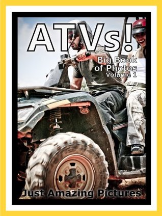 Just ATV Photos! Big Book of Photographs & Pictures of ATVs All Terrain Vehicles, Vol. 1 Big Book of Photos