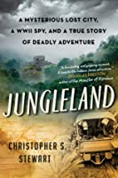 Jungleland: A Mysterious Lost City and a True Story of Deadly Adventure (P.S.)