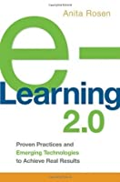 e-Learning 2.0: Proven Practices and Emerging Technologies to Achieve Real Results