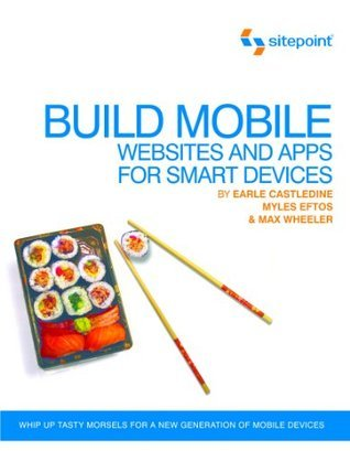Build Mobile: Websites and Apps for Smart Devices  by  Earle Castledine