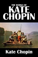 The Collected Works of Kate Chopin (Civitas Library Classics)