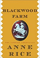 Blackwood Farm (The Vampire Chronicles #9)