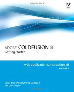 Adobe ColdFusion 8 Web Application Construction Kit, Volume 1: Getting Started  by  Ben Forta