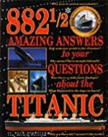 88 1/2 Amazing Answers To Your Questions About The Titanic