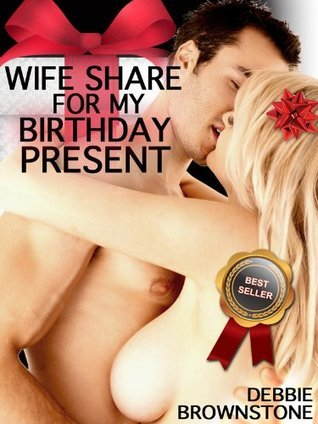 Wife Share for My Birthday Present  by  Debbie Brownstone