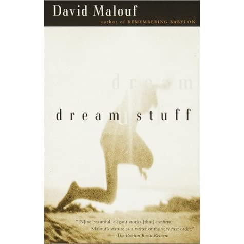 dream stuff by david malouf essay David malouf's poems feature thi boos dk i firsn  this essay has been removed from the book due  in malouf's most recent book, stuff, dream there is a story.