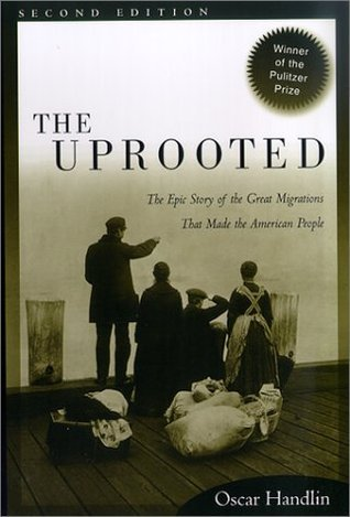 The Uprooted: The Epic Story of the Great Migrations That Made the American People  by  Oscar Handlin